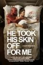 Фільм «Он снял свою кожу ради меня» (2014)