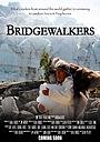 Фильм «Bridgewalkers» (2013)